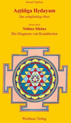 Astanga Hrdayam – Das achtgliedrige Herz / Nidana Sthana – Die Diagnose von Krankheiten von Wiethase,  Hendrik