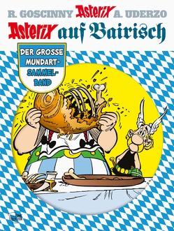 Asterix auf Bairisch von Fuchs,  Wolfgang J, Goscinny,  René, Schuhbeck,  Sebastian, Uderzo,  Albert, Well,  Hans