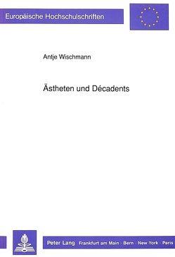 Ästheten und Décadents von Wischmann,  Antje