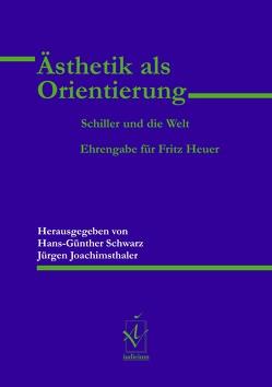 Ästhetik als Orientierung. Schiller und die Welt von Joachimsthaler,  Jürgen, Schwarz,  Hans-Günther