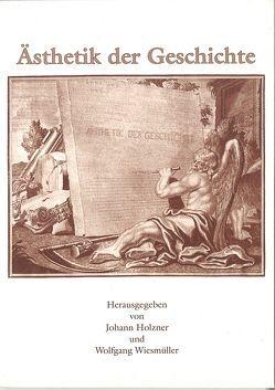 Ästhetik der Geschichte von Holzner,  Johann, Wiesmüller,  Wolfgang