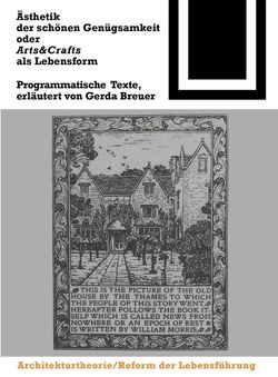 Ästhetik der schönen Genügsamkeit oder Arts and Crafts als Lebensform von Breuer,  Gerda