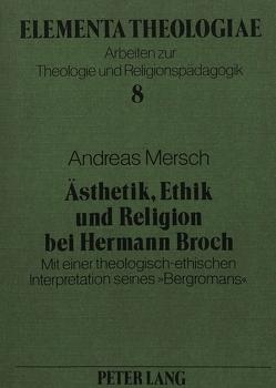 Ästhetik, Ethik und Religion bei Hermann Broch von Mersch,  Andreas