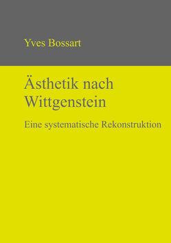 Ästhetik nach Wittgenstein von Bossart,  Yves