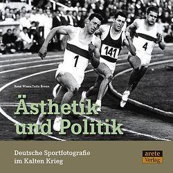 Ästhetik und Politik. Deutsche Sportfotografie im Kalten Krieg von Braun,  Jutta, Wiese,  Renè