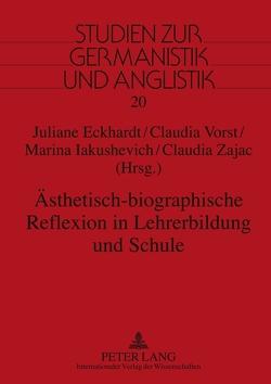 Ästhetisch-biographische Reflexion in Lehrerbildung und Schule von Eckhardt,  Juliane, Iakushevich,  Marina, Vorst,  Claudia, Zajac,  Claudia