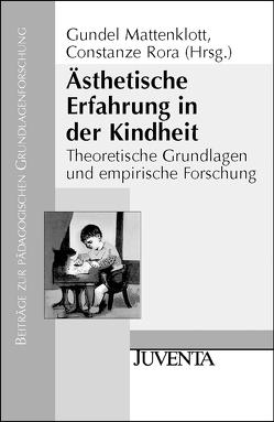 Ästhetische Erfahrung in der Kindheit von Mattenklott,  Gundel, Rora,  Constanze
