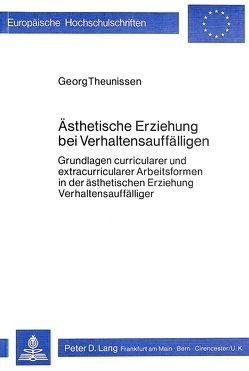 Ästhetische Erziehung bei Verhaltensauffälligen von Theunissen,  Georg