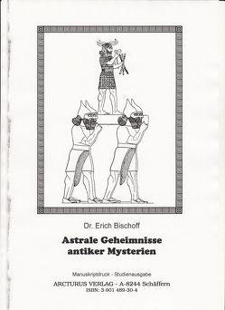 Astrale Geheimnisse antiker Mysterien von Bischoff,  Erich, Bruk,  Kurt J