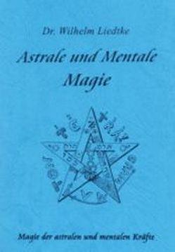 Astrale und mentale Magie von Liedtke,  Wilhelm