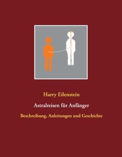 Astralreisen für Anfänger von Eilenstein,  Harry