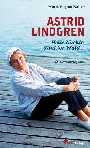 Astrid Lindgren. Helle Nächte, dunkler Wald … von Kaiser,  Maria Regina