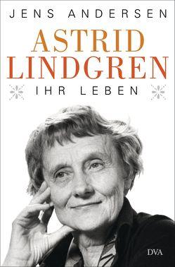 Astrid Lindgren. Ihr Leben von Andersen,  Jens, Sonnenberg,  Ulrich