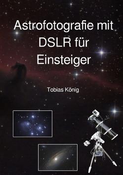 Astrofotografie mit DSLR für Einsteiger von König,  Tobias