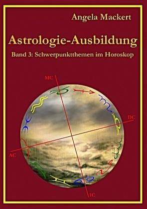 Astrologie-Ausbildung, Band 3 von Mackert,  Angela
