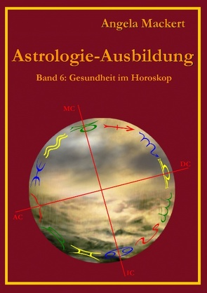 Astrologie-Ausbildung, Band 6 von Mackert,  Angela