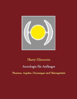 Astrologie für Anfänger von Eilenstein,  Harry