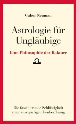 Astrologie für Ungläubige von Neuman,  Gabor
