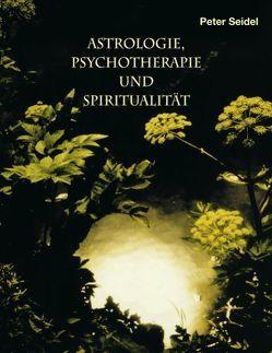 Astrologie, Psychotherapie und Spiritualität von Seidel,  Peter