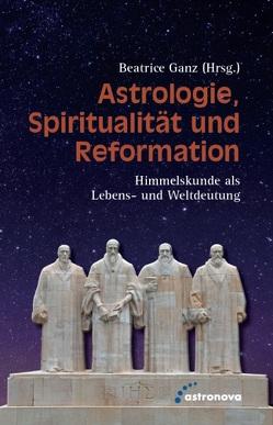 Astrologie, Spiritualität und Reformation von Ganz,  Beatrice