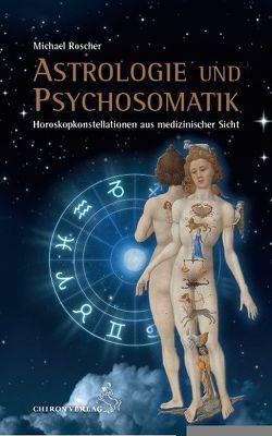 Astrologie und Psychsomatik von Roscher,  Michael