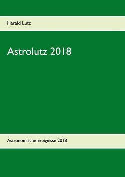 Astrolutz 2018 von Lutz,  Harald