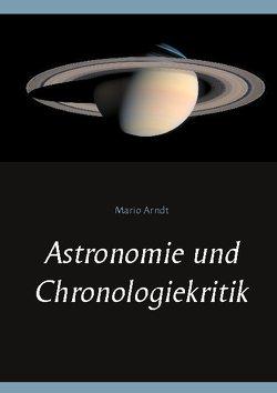 Astronomie und Chronologiekritik von Arndt,  Mario