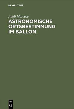 Astronomische Ortsbestimmung im Ballon von Marcuse,  Adolf