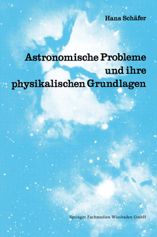 Astronomische Probleme und ihre physikalischen Grundlagen von Schaefer,  Hans