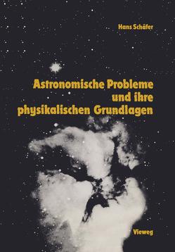 Astronomische Probleme und ihre physikalischen Grundlagen von Schäfer,  Hans-Gerd