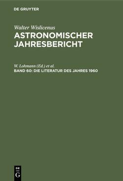 Astronomischer Jahresbericht / Die Literatur des Jahres 1960 von Henn,  F., Lohmann,  W.