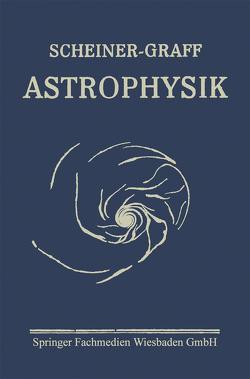 Astrophysik von Graff,  Professor Dr. K., Scheiner,  J.
