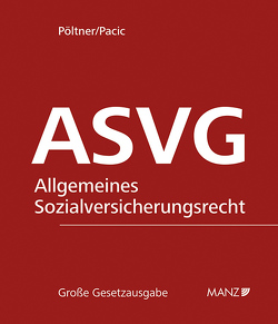 ASVG – Allgemeine Sozialversicherung. Grundwerk mit 142. Erg.-Lfg. von Pacic,  Harun, Pöltner,  Walter