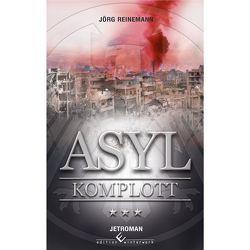 Asyl Komplott von Reinemann,  Jörg