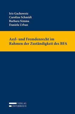 Asyl- und Fremdenrecht im Rahmen der Zuständigkeit des BFA von Gachowetz,  Iris, Schmidt,  Caroline, Simma,  Barbara, Urban,  Daniela