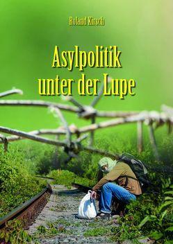 Asylpolitik unter der Lupe von Kirsch,  Roland