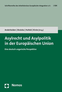Asylrecht und Asylpolitik in der Europäischen Union von Anderheiden,  Michael, Brzózka,  Helena, Hufeld,  Ulrich, Kirste,  Stephan
