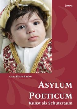 Asylum Poeticum – Kunst als Schutzraum von Radke,  Anna Elissa