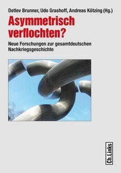 Asymmetrisch verflochten? von Brunner,  Detlev, Grashoff,  Udo, Kötzing,  Andreas