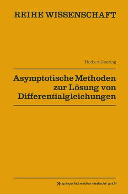 Asymptotische Methoden zur Lösung von Differentialgleichungen von Goering,  Herbert