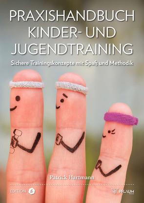 Praxishandbuch Kinder- und Jugendtraining von Hartmann,  Patrick