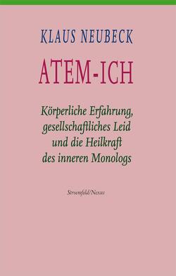 Atem-Ich: körperliche Erfahrung, gesellschaftliches Leid und die Heilkraft des inneren Dialoges von Neubeck,  Klaus