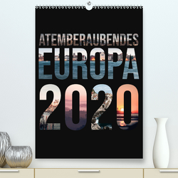 Atemberaubendes Europa (Premium, hochwertiger DIN A2 Wandkalender 2020, Kunstdruck in Hochglanz) von Schaub,  Benjamin