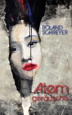 Atemgeräusche von Schreyer,  Roland