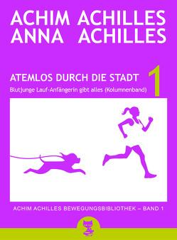 Atemlos durch die Stadt – Blutjunge Lauf-Anfängerin gibt alles von Achilles,  Achim, Achilles,  Anna