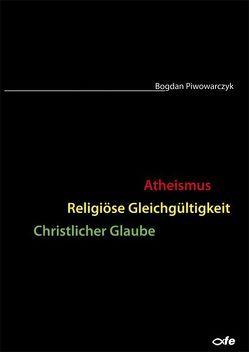 Atheismus – Religiöse Gleichgültigkeit – Christlicher Glaube von Piwowarczyk,  Bogdan, Striewe,  Horst