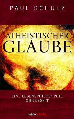 Atheistischer Glaube von Schulz,  Paul