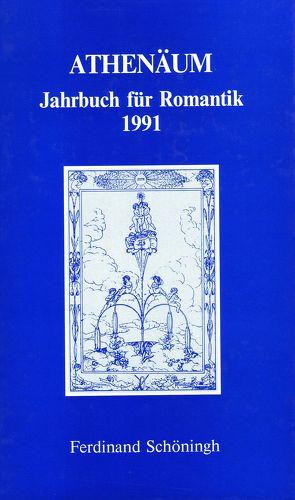 Athenäum – 1. Jahrgang 1991- Jahrbuch für Romantik von Behler,  Ernst, Bormann,  Alexander von, Hoerisch,  Jochen, Oesterle,  Guenter