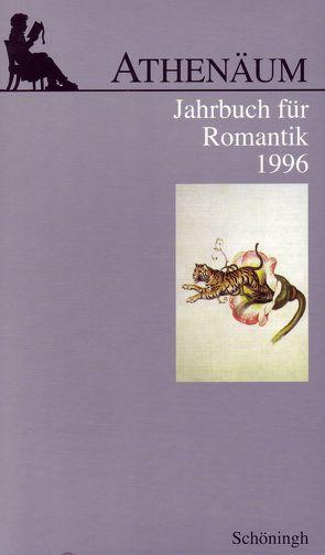 Athenäum – 6. Jahrgang 1996 – Jahrbuch für Romantik von Behler,  Ernst, Frank,  Manfred, Hoerisch,  Jochen, Oesterle,  Guenter
