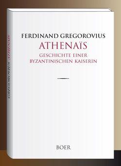 Athenaïs – Geschichte einer byzantinischen Kaiserin von Gregorovius,  Ferdinand